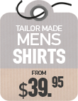 Tailor Made Shirts from $39.95