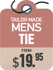 Tailor Made Ties from $19.95